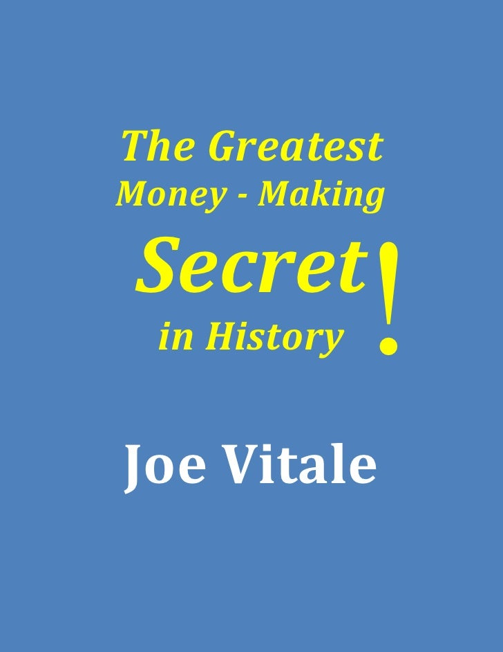 The GreatestMoney - Making Secret  in History   !Joe Vitale