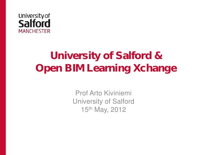 University of Salford &Open BIM Learning Xchange       Prof Arto Kiviniemi      University of Salford        15th May, 2012