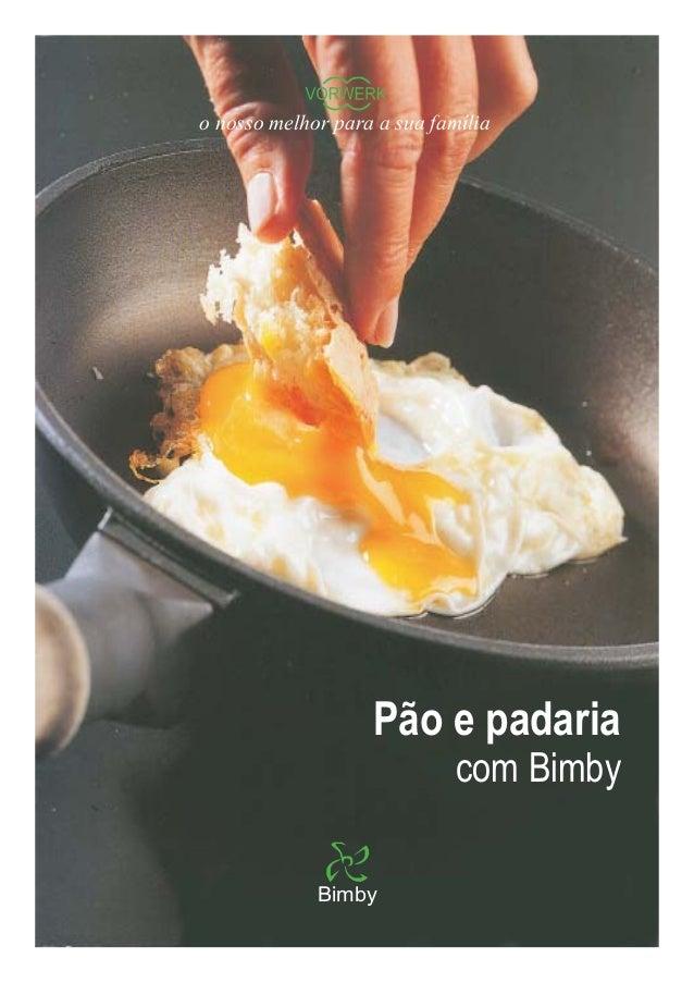 o nosso melhor para a sua família Pão e padaria com Bimby Bimby