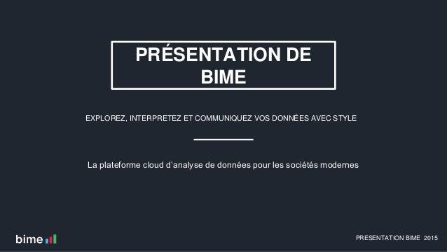 PRÉSENTATION DE BIME EXPLOREZ, INTERPRETEZ ET COMMUNIQUEZ VOS DONNÉES AVEC STYLE PRESENTATION BIME 2015 La plateforme clou...