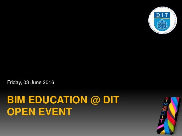 BIM EDUCATION @ DIT OPEN EVENT Friday, 03 June 2016