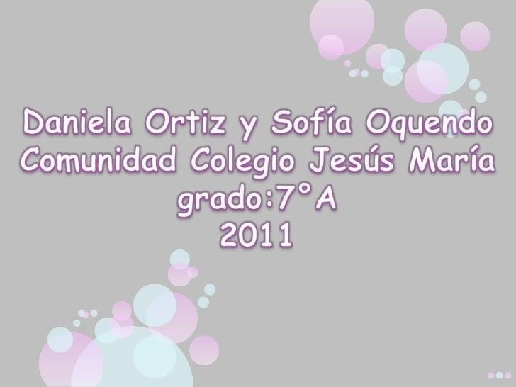 Daniela Ortiz y Sofía OquendoComunidad Colegio Jesús Maríagrado:7°A2011<br />