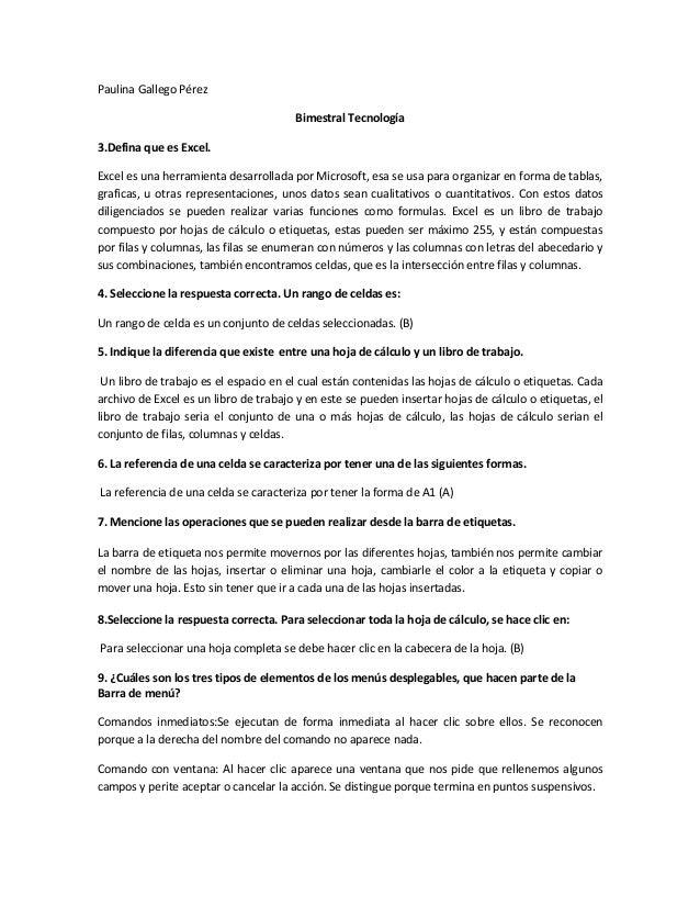 Paulina Gallego Pérez Bimestral Tecnología 3.Defina que es Excel. Excel es una herramienta desarrollada por Microsoft, esa...