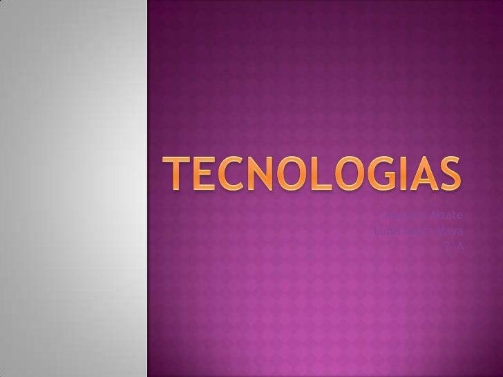 TECNOLOGIAS<br />Mariana Alzate <br />Luisa María Maya<br />7°A<br />