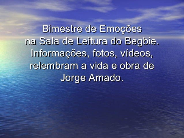 Bimestre de Emoçõesna Sala de Leitura do Begbie. Informações, fotos, vídeos, relembram a vida e obra de       Jorge Amado.
