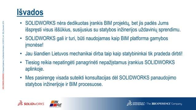3DS.COM/SOLIDWORKS©DassaultSystèmes|ConfidentialInformation|5/18/2015|ref.:3DS_Document_2014 Išvados • SOLIDWORKS nėra ded...