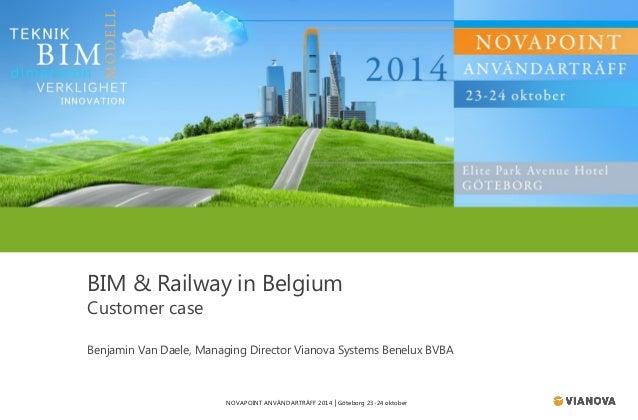 NOVAPOINT ANVÄNDARTRÄFF 2014 │Göteborg 23-24 oktober  BIM & Railwayin Belgium  Customer case  Benjamin Van Daele, Managing...