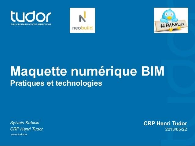 Maquette numérique BIMPratiques et technologiesSylvain KubickiCRP Henri TudorCRP Henri Tudor2013/05/22