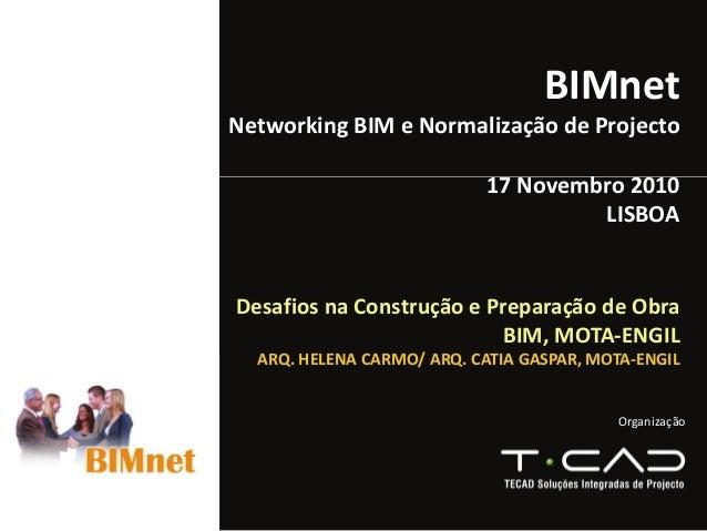 Organização BIMnet Networking BIMeNormalizaçãodeProjecto 17Novembro2010 LISBOA DesafiosnaConstruçãoePreparaçãod...