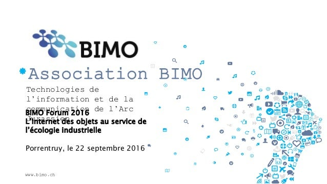 *Association BIMO Technologies de l'information et de la communication de l'Arc Jurassien BIMO Forum 2016 L'Internet des o...