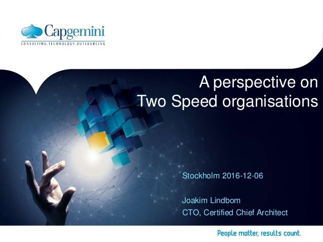 1 Copyright © Capgemini 2016 – Internal use only. All Rights Reserved Presentation Title | Date A perspective on Two Speed...