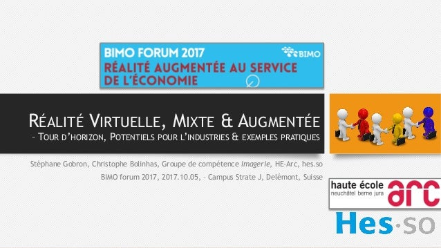 RÉALITÉ VIRTUELLE, MIXTE & AUGMENTÉE – TOUR D'HORIZON, POTENTIELS POUR L'INDUSTRIES & EXEMPLES PRATIQUES Stéphane Gobron, ...