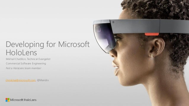 Developing for Microsoft HoloLens Mikhail Chatillon, Technical Evangelist Commercial Software Engineering Not a HoloLens t...