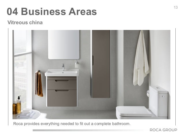 13 04 Business Areas Vitreous china Roca provides everything needed to fit out a complete bathroom.