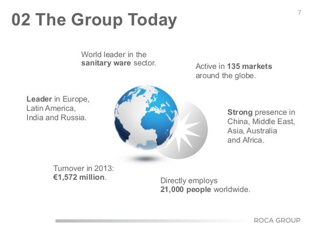 7 World leader in the sanitary ware sector. 02 The Group Today Active in 135 markets around the globe. Leader in Europe, L...