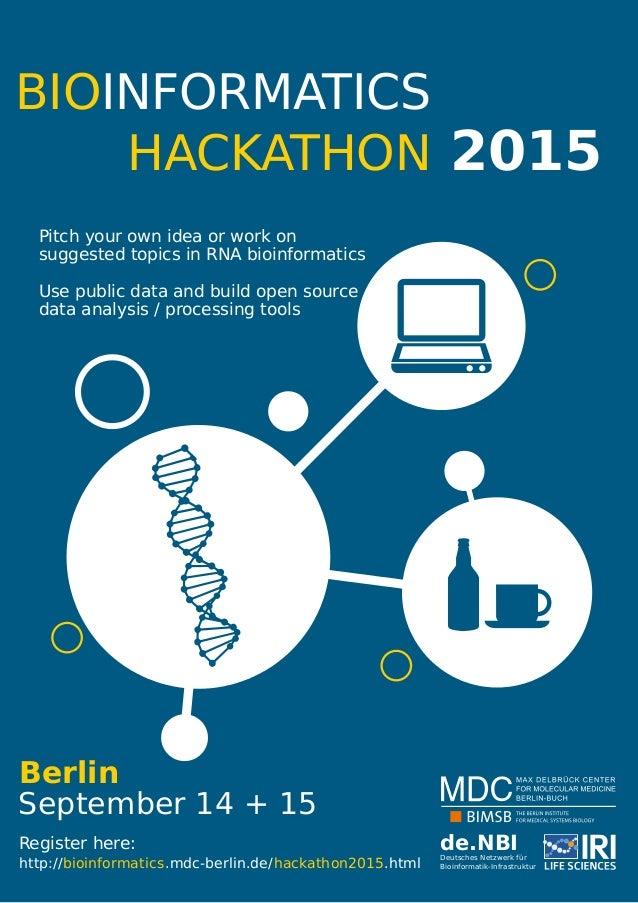 BIOINFORMATICS HACKATHON September 14 + 15 2015 Berlin .mdc-berlin.de/hackathon2015bioinformaticshttp:// .html de.NBIDeuts...