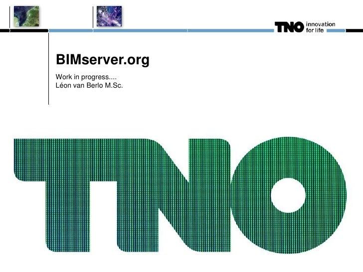 BIMserver.orgWork in progress....Léon van Berlo M.Sc.