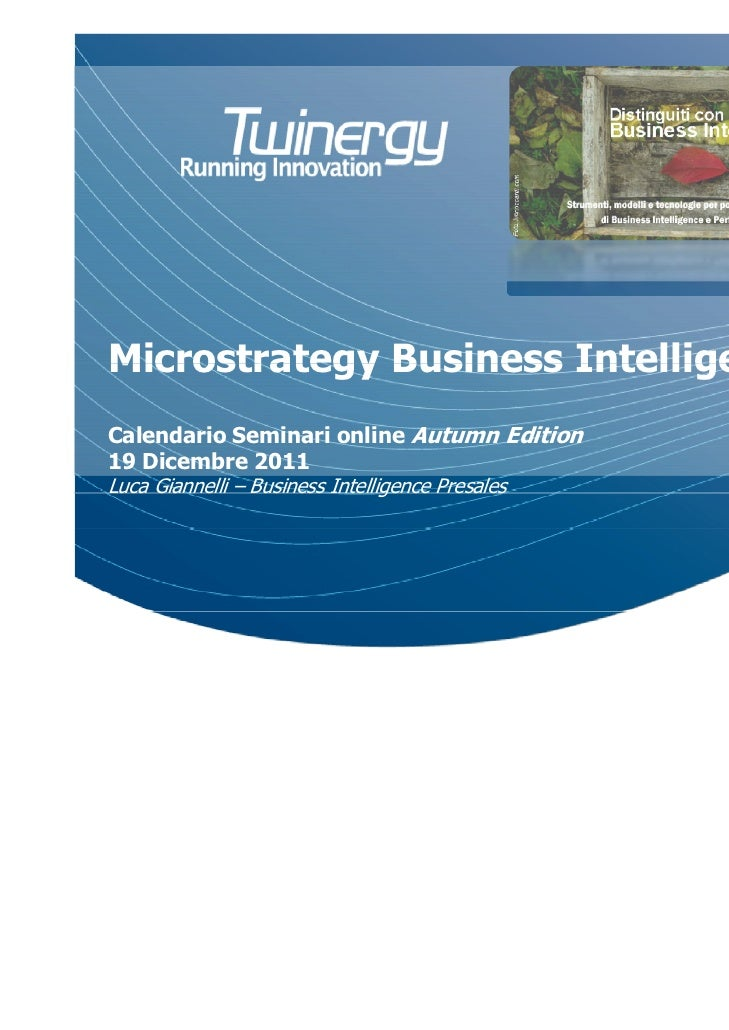 Microstrategy Business IntelligenceCalendario Seminari online Autumn Edition19 Dicembre 2011Luca Giannelli – Business Inte...
