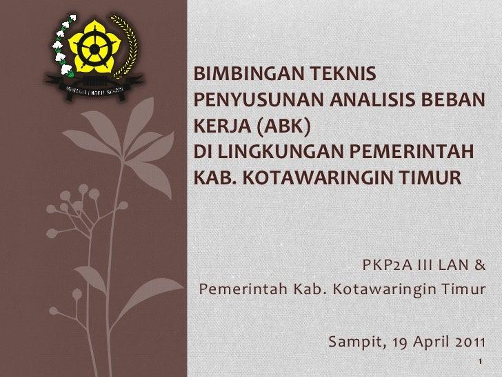 Bimbingan Teknis Penyusunan ANALISIS beban Kerja (ABK)di LINGKUNGAN PEMERINTAH Kab. KOTAWARINGIN TIMUR <br />PKP2A III LAN...