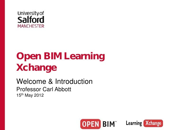 Open BIM LearningXchangeWelcome & IntroductionProfessor Carl Abbott15th May 2012