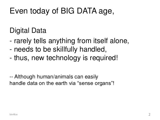 Even today of BIG DATA age, Digital Data - rarely tells anything from itself alone, - needs to be skillfully handled, - th...