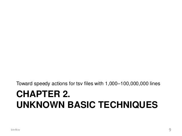 CHAPTER 2. UNKNOWN BASIC TECHNIQUES Toward speedy actions for tsv files with 1,000–100,000,000 lines bin4tsv 9