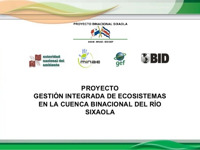 PROYECTO GESTIÓN INTEGRADA DE ECOSISTEMAS EN LA CUENCA BINACIONAL DEL RÍO SIXAOLA