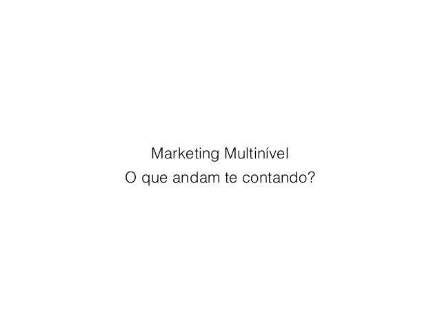 Marketing Multinível O que andam te contando?