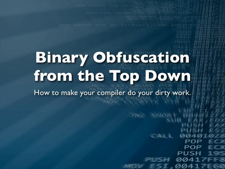 Binary Obfuscation from the Top Down How to make your compiler do your dirty work.