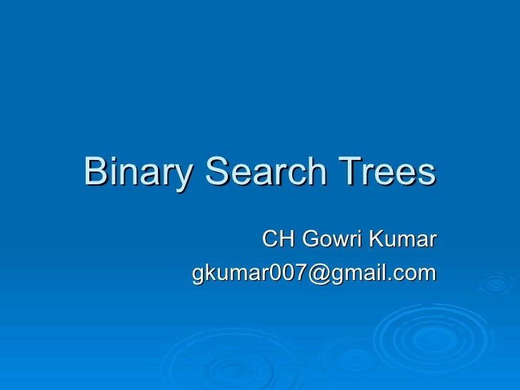 Binary Search Trees CH Gowri Kumar [email_address]