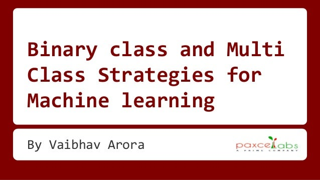 Binary class and Multi Class Strategies for Machine learning By Vaibhav Arora