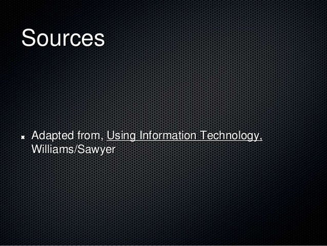 Sources Adapted from, Using Information Technology, Williams/Sawyer