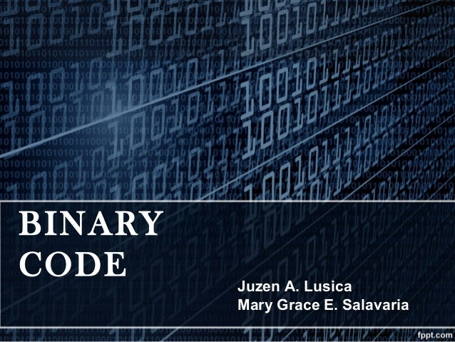 BINARY CODE Juzen A. Lusica Mary Grace E. Salavaria