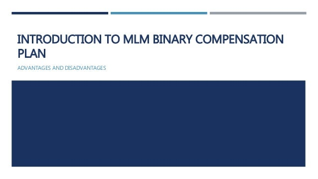 INTRODUCTION TO MLM BINARY COMPENSATION PLAN ADVANTAGES AND DISADVANTAGES
