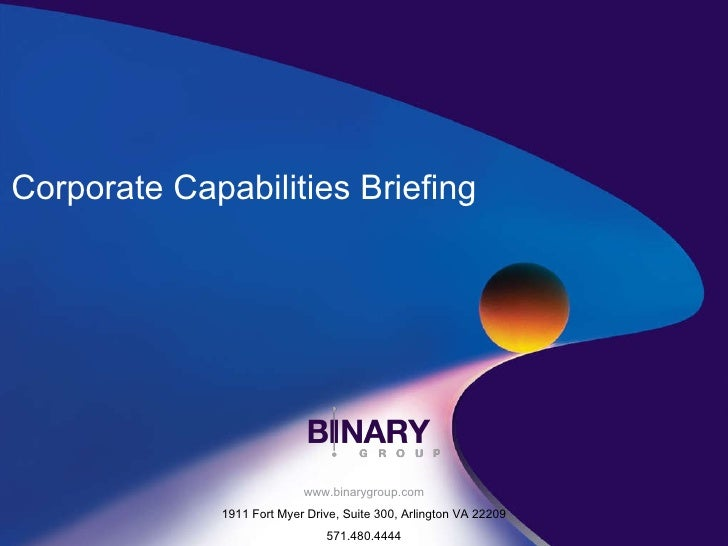 www.binarygroup.com 1911 Fort Myer Drive, Suite 300, Arlington VA 22209 571.480.4444 Corporate Capabilities Briefing