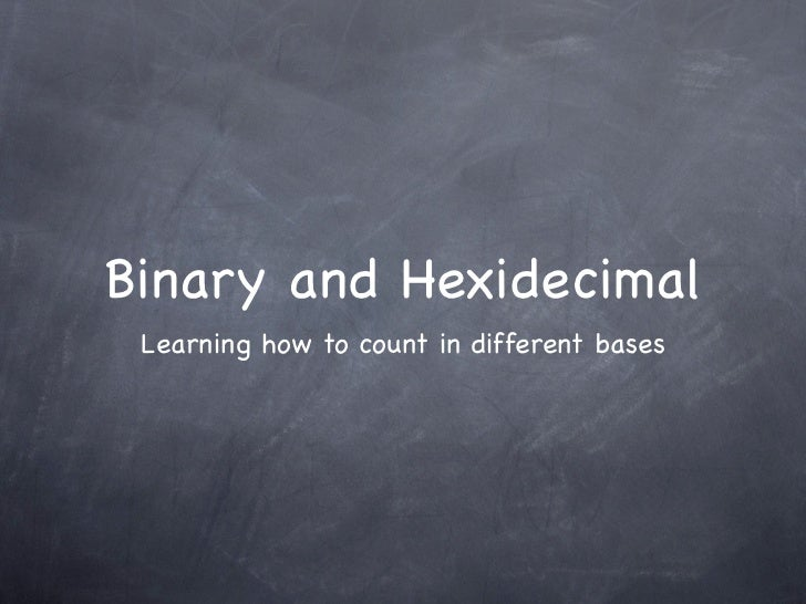 Binary and Hexidecimal Learning how to count in different bases