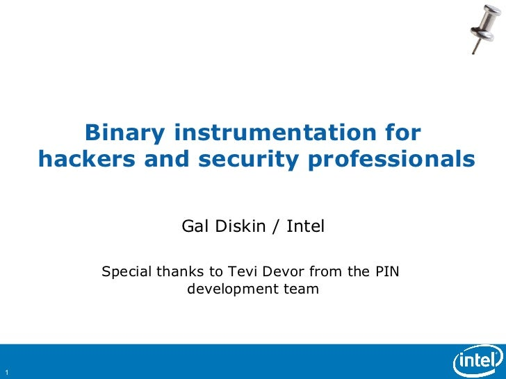 Binary instrumentation for    hackers and security professionals                  Gal Diskin / Intel        Special thanks...