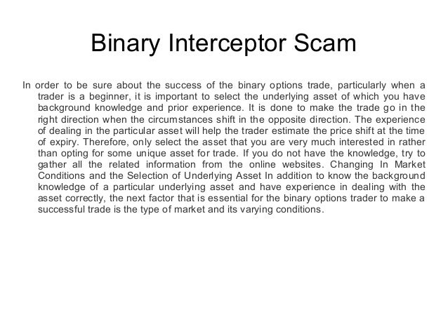 Binary Interceptor Scam In order to be sure about the success of the binary options trade, particularly when a trader is a...
