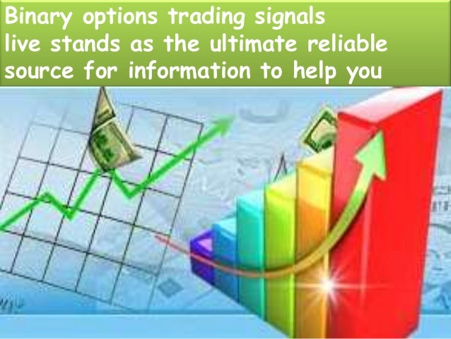 Binary options trading signals live stands as the ultimate reliable source for information to help you dabble a bit in the...