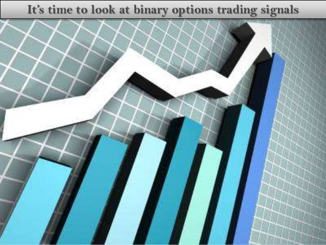 It's time to look at binary options trading signals