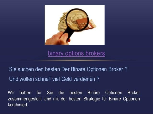 binary options brokers  Sie suchen den besten Der Binäre Optionen Broker ?  Und wollen schnell viel Geld verdienen ?  Wir ...