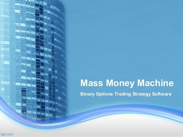 Mass Money MachineBinary Options Trading Strategy Software