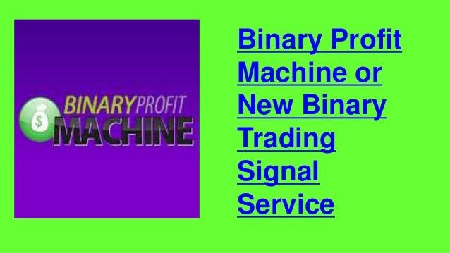 Binary Profit Machine or New Binary Trading Signal Service