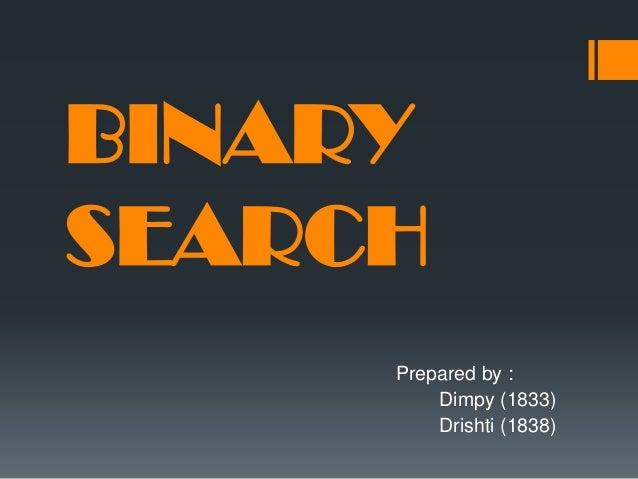 BINARY SEARCH Prepared by : Dimpy (1833) Drishti (1838)