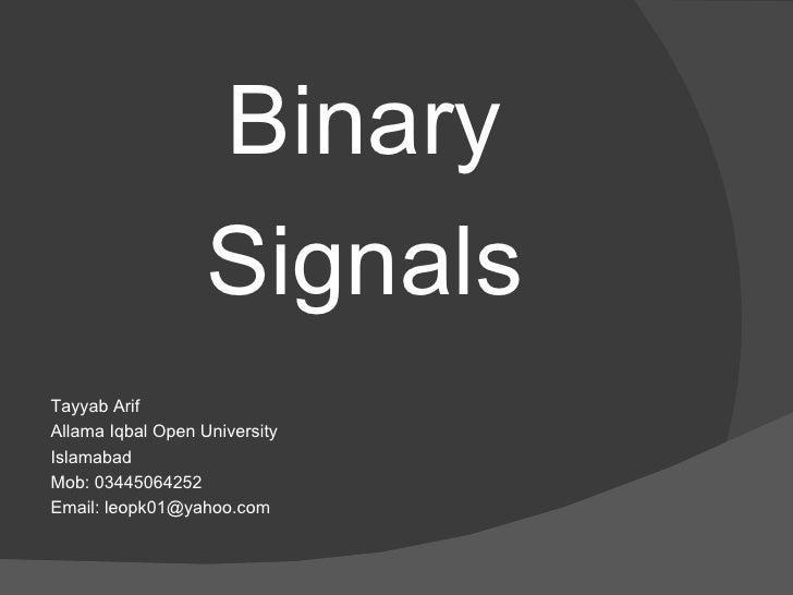 <ul><li>Binary </li></ul><ul><li>Signals </li></ul><ul><li>Tayyab Arif </li></ul><ul><li>Allama Iqbal Open University </li...