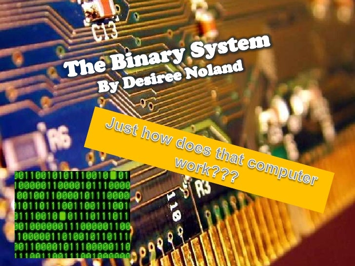 The Binary SystemBy Desiree Noland<br />Just how does that computer work???<br />