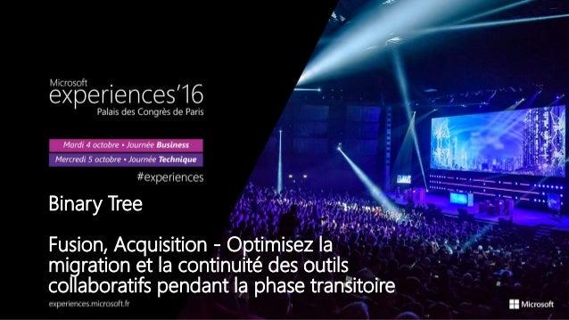 Binary Tree Fusion, Acquisition - Optimisez la migration et la continuité des outils collaboratifs pendant la phase transi...