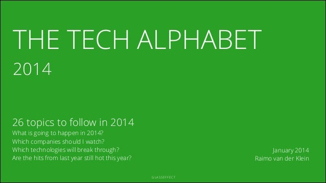 THE TECH ALPHABET 2014  26 topics to follow in 2014 What is going to happen in 2014? Which companies should I watch? Which...