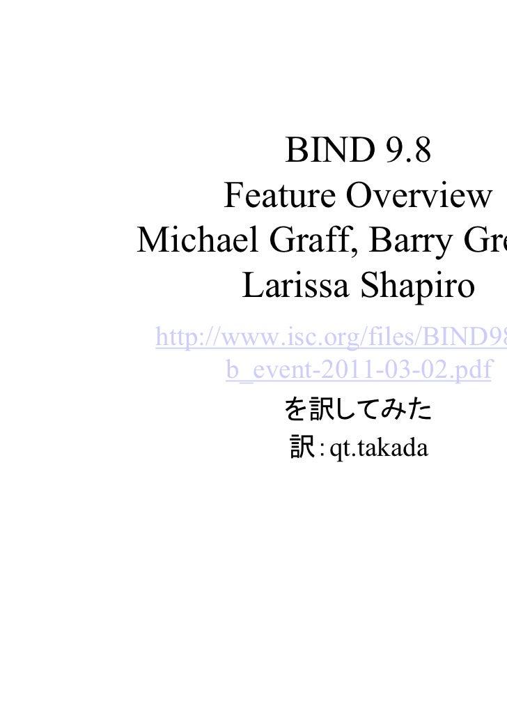 BIND 9.8    Feature OverviewMichael Graff, Barry Greene,      Larissa Shapiro http://www.isc.org/files/BIND98_we        b_...