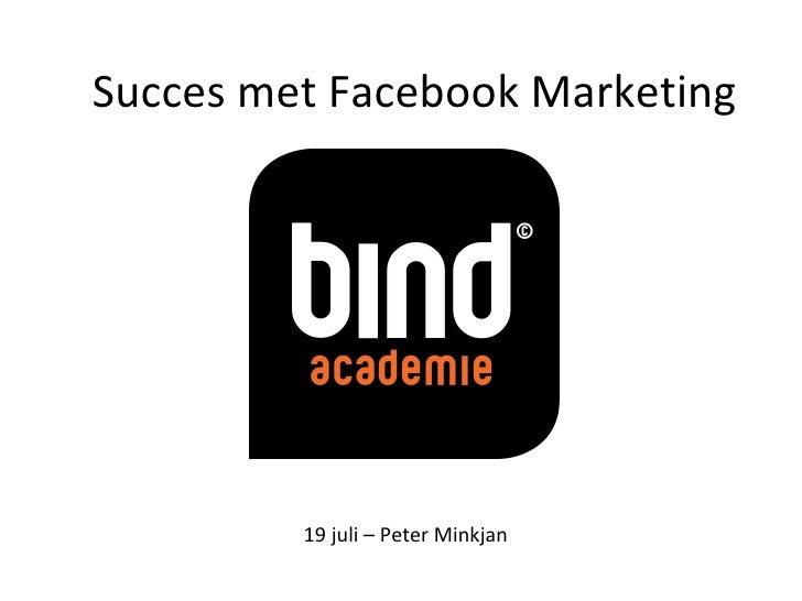 Succes met Facebook Marketing         19 juli – Peter Minkjan